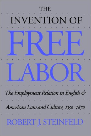 The Invention of Free Labor: The Employment Relation in English and American Law and Culture, 1350-1870 9780807854525
