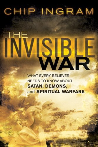 The Invisible War: What Every Believer Needs to Know about Satan, Demons, and Spiritual Warfare 9780801012884