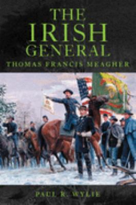 The Irish General: Thomas Francis Meagher 9780806138473