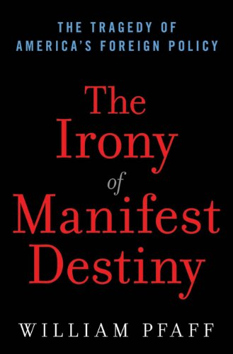 The Irony of Manifest Destiny: The Tragedy of America's Foreign Policy 9780802716996