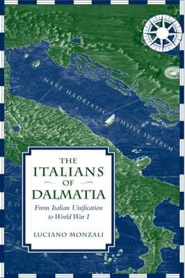 The Italians of Dalmatia: From Italian Unification to World War I 9780802099310