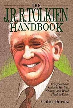 The J.R.R. Tolkien Handbook: A Comprehensive Guide to His Life, Writings, and World of Middle-Earth