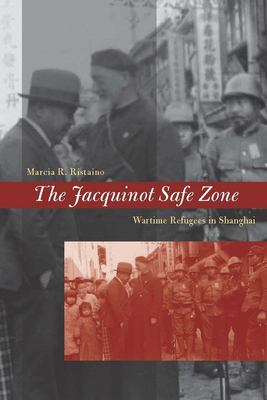 The Jacquinot Safe Zone: Wartime Refugees in Shanghai 9780804757935