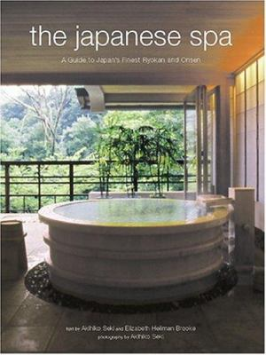 The Japanese Spa: A Guide to Japan's Finest Ryokan and Onsen 9780804836715