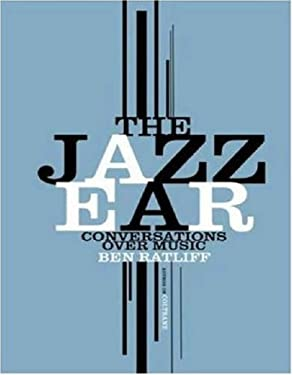 The Jazz Ear: Conversations Over Music 9780805081466