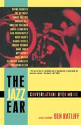 The Jazz Ear: Conversations Over Music 9780805090864