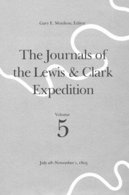 The Journals of the Lewis and Clark Expedition, Volume 5: July 28-November 1, 1805 9780803228832