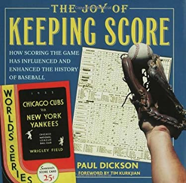 The Joy of Keeping Score: How Scoring the Game Has Influenced and Enhanced the History of Baseball 9780802715708