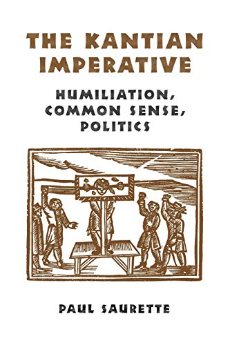 The Kantian Imperative: Humiliation, Common Sense, Politics 9780802048806