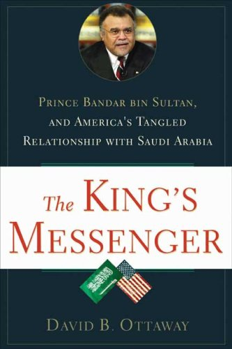 The King's Messenger: Prince Bandar Bin Sultan and America's Tangled Relationship with Saudi Arabia 9780802716903