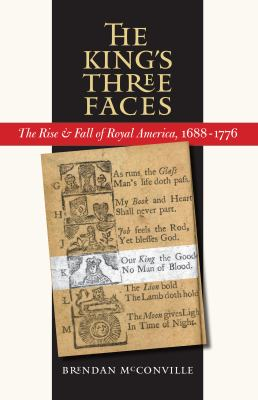 The King's Three Faces: The Rise and Fall of Royal America, 1688-1776 9780807858660
