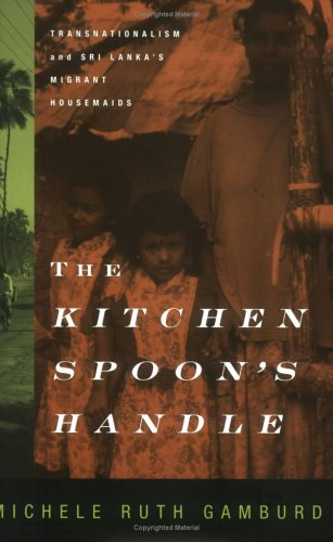 The Kitchen Spoon's Handle: Transnationalism and Sri Lanka's Migrant Housemaids 9780801486449