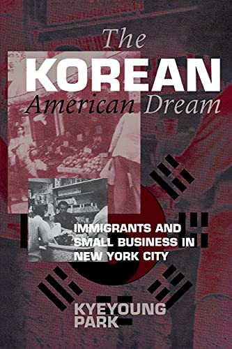 The Korean American Dream: Immigrants and Small Business in New York City 9780801483912