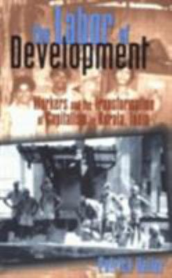 The Labor of Development: Workers and the Transformation of Capitalism in Kerala, India 9780801435904