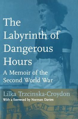 The Labyrinth of Dangerous Hours: A Memoir of the Second World War 9780802039583