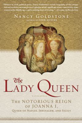 The Lady Queen: The Notorious Reign of Joanna I, Queen of Naples, Jerusalem, and Sicily 9780802777706