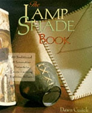 The Lamp Shade Book: 80 Traditional & Innovative Projects to Create Exciting Lighting Effects 9780806987002