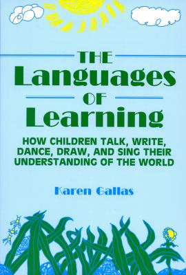 The Languages of Learning: How Children Talk, Write, Draw, Dance, and Sing Their Understanding of the World 9780807733059