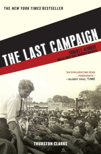 The Last Campaign: Robert F. Kennedy and 82 Days That Inspired America 9780805090222