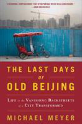 The Last Days of Old Beijing: Life in the Vanishing Backstreets of a City Transformed 9780802717504