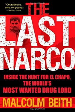 The Last Narco: Inside the Hunt for El Chapo, the World's Most Wanted Drug Lord 9780802119520