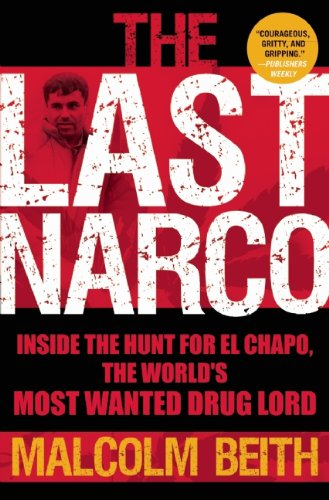 The Last Narco: Inside the Hunt for El Chapo, the World's Most Wanted Drug Lord 9780802145482