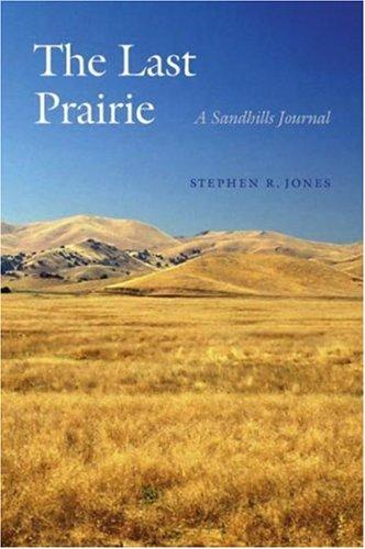 The Last Prairie: A Sandhills Journal 9780803276307