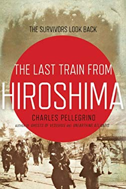 The Last Train from Hiroshima: The Survivors Look Back 9780805087963