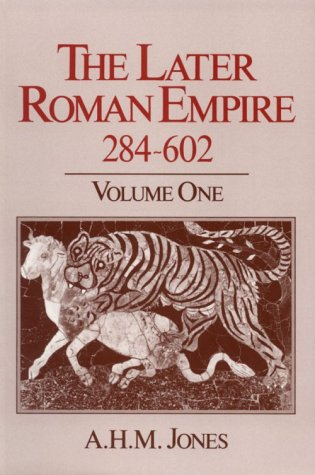 The Later Roman Empire, 284-602: A Social, Economic, and Administrative Survey 9780801833533