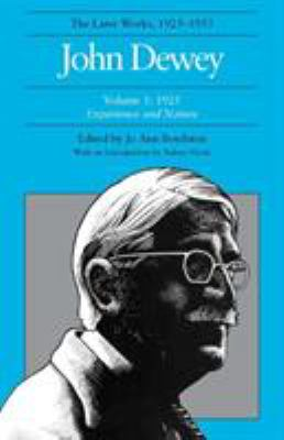 John Dewey the Later Works, 1925-1953 Volume I: 1925: Experience and Nature 9780809309863