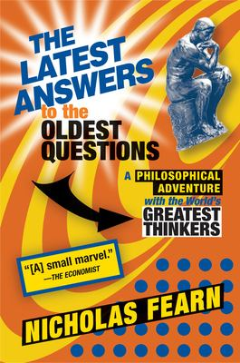 The Latest Answers to the Oldest Questions: A Philosophical Adventure with the World's Greatest Thinkers 9780802143471