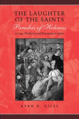 The Laughter of the Saints: Parodies of Holiness in Late Medieval and Renaissance Spain 9780802099525