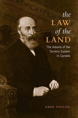 The Law of the Land: The Advent of the Torrens System in Canada 9780802099136