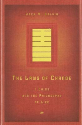 The Laws of Change: I Ching and the Philosophy of Life 9780805241990