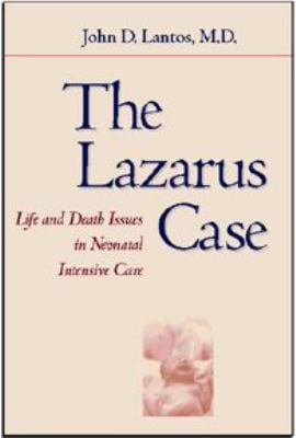 The Lazarus Case: Life-And-Death Issues in Neonatal Intensive Care 9780801867620