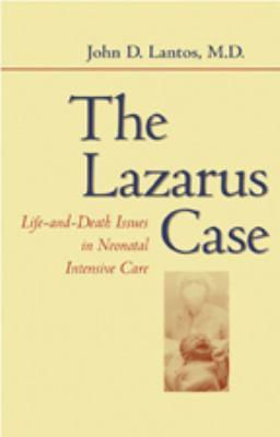 The Lazarus Case: Life-And-Death Issues in Neonatal Intensive Care 9780801887703