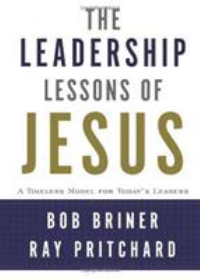 The Leadership Lessons of Jesus: A Timeless Model for Today's Leaders 9780805445206