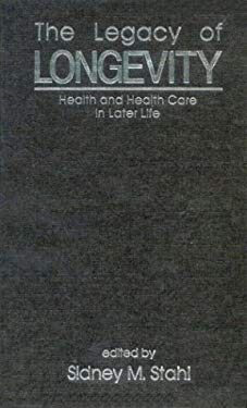 The Legacy of Longevity: Health and Health Care in Later Life 9780803940017