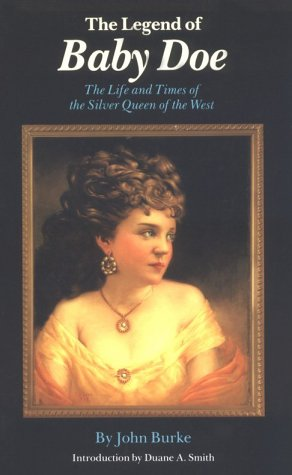 The Legend of Baby Doe: The Life and Times of the Silver Queen of the West 9780803261037
