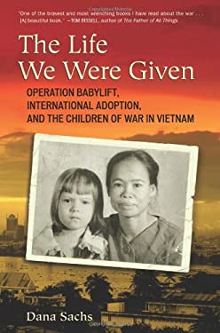 The Life We Were Given: Operation Babylift, International Adoption, and the Children of War in Vietnam 9780807042410