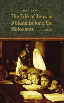 The Life of Jews in Poland Before the Holocaust: A Memoir 9780803222229