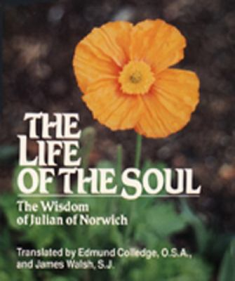 The Life of the Soul: The Wisdom of Julian of Norwich 9780809136735