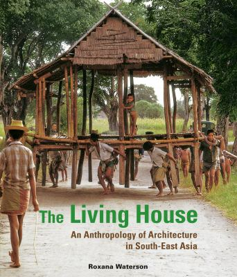 The Living House: An Anthropology of Architecture in South-East Asia 9780804841207