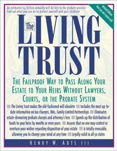 The Living Trust: The Failproof Way to Pass Along Your Estate to Your Heirs Without Lawyers, Courts, or the Probate System 9780809230310