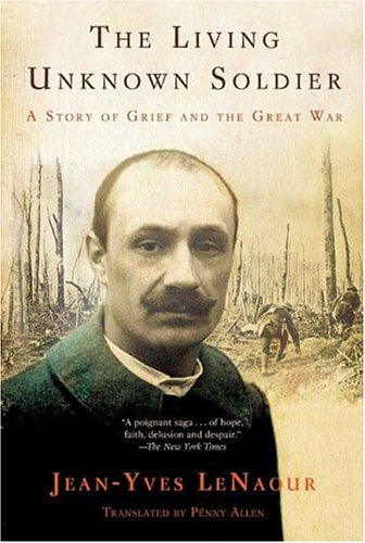 The Living Unknown Soldier: A Story of Grief and the Great War 9780805079371