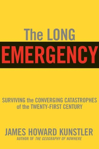 The Long Emergency: Surviving the End of Oil, Climate Change, and Other Converging Catastrophes of the Twenty-First Century 9780802142498