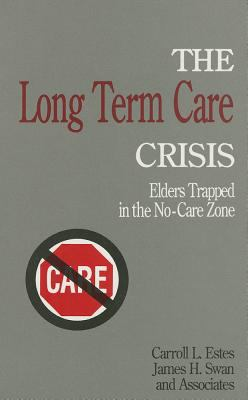 The Long Term Care Crisis: Elders Trapped in the No-Care Zone 9780803939936