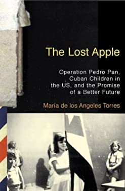 The Lost Apple: Operation Pedro Pan, Cuban Children in the U.S., and the Promise of a Better Future 9780807002322
