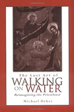 The Lost Art of Walking on Water: Reimagining the Priesthood 9780809142705