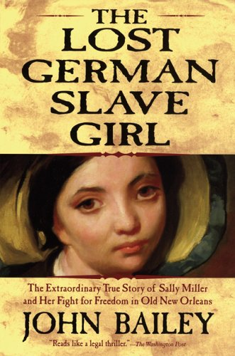 The Lost German Slave Girl: The Extraordinary True Story of Sally Miller and Her Fight for Freedom in Old New Orleans 9780802142290
